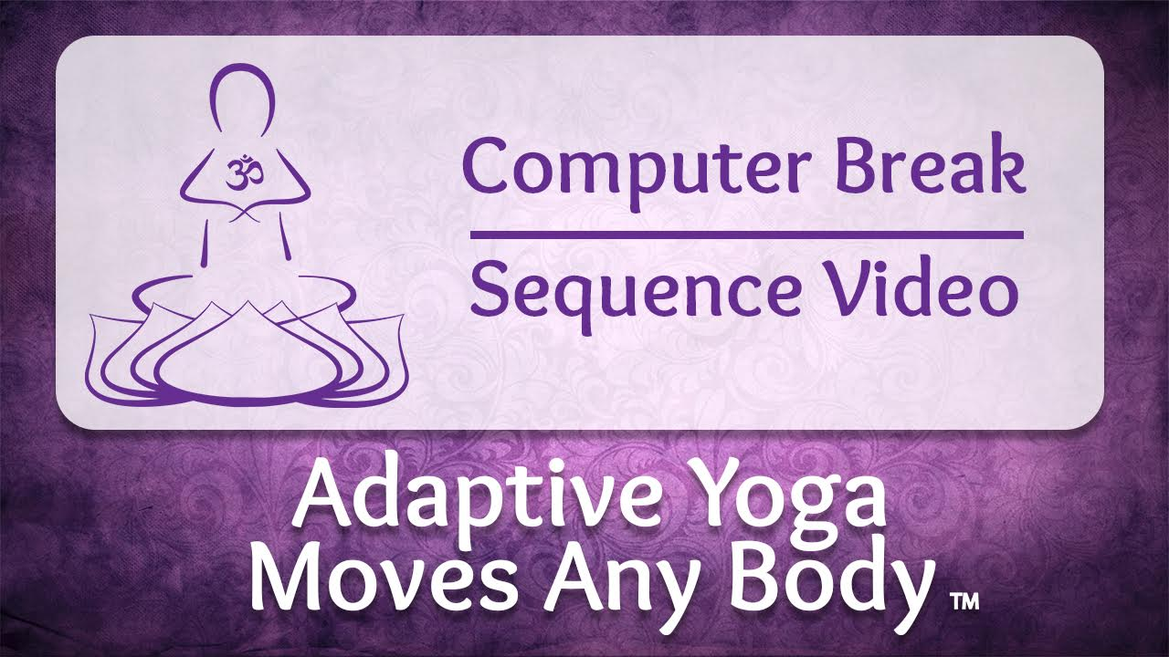 Computer Breaks Adaptive Yoga Moves Any Body