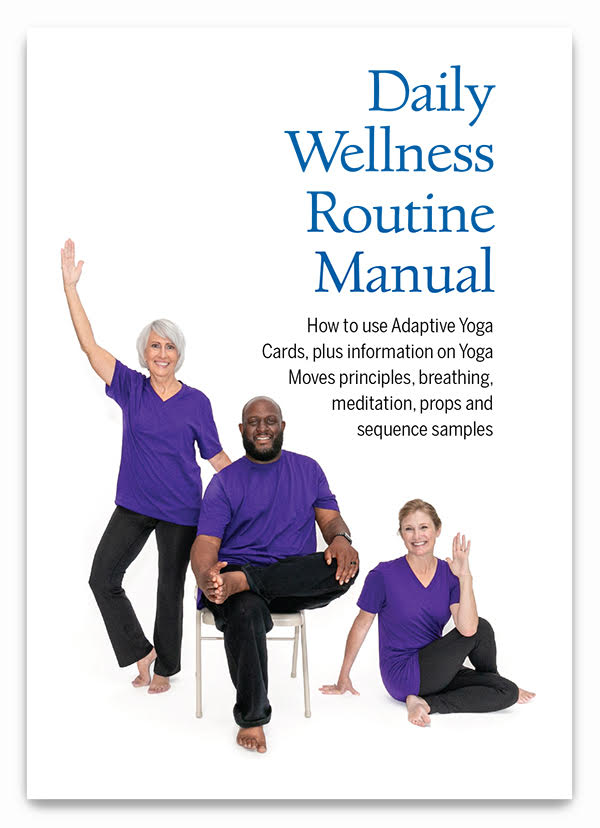 daily wellness routine manual: How to use adaptive yoga cards, plus information on yoga moves principles, breathing, meditation, propos, and sequence samples